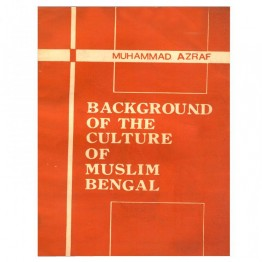 Background of the Culture of Muslim Bengal