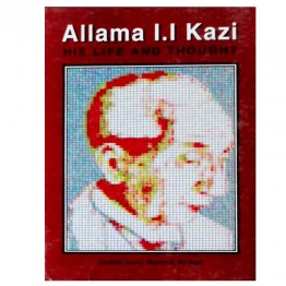 Allama I.I. Kazi His Life and Thought