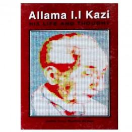 Allama I.I. Kazi His Life and Thought