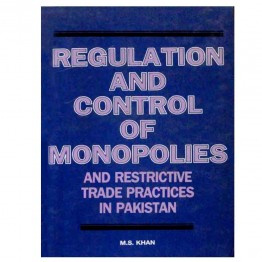 Regulation and Control of Monopolies and Restrictive Trade Practices in Pakistan