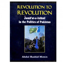 Revolution to Revolution Jama'at-e-Islami in the Politics of Pakistan