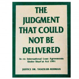 The Judgement that Could not be Delivered In Re: International Loan Agreements Under Shari'at Act, 1991