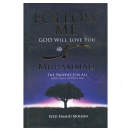Follow Me God Will Love You Muhammad The Prophet For All (GOD'S Peace Be Upon Him)