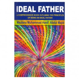 Ideal Father (A Comprehensive Book Outlining the Principles of Being and Ideal Father)