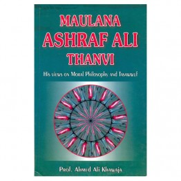 Maulana Ashraf ali Thanvi (His views on Moral Philosophy and Tasawwuf)