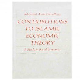 Contributions to Islamic Economic Theory: A Study in Social Economics