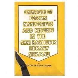 Catalogue of Persian Manuscripts and Records in the Shri Raghubir Library Sitamau
