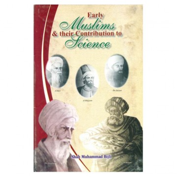 Early Muslims & Their Contribution to Science (Ninth to Fourteen Century)