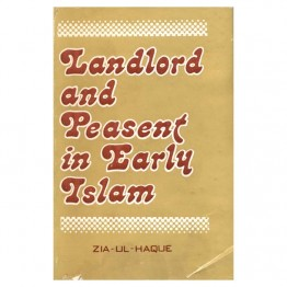 Landlord and Peasent in Early islam (A Study of the Legal Doctrine of Muzalra'a or Sharecropping)