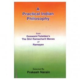 A Practical Indian Philosophy (From Goswami Tulsidas's The Shri Ramacharit Manas or Ramayan)