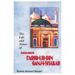 The Life and Times of Shaikh Fariduddin Ganj-i-Shakar