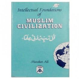 Intellectual Foundations of Muslim Civilization