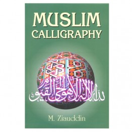 Muslim Calligraphy with 163 Illustrations of its various style & ornamental Design