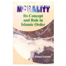 Morality its Concept and Role in Islamic Order