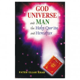 God Universe and Man the Holy Qur'an and Hereafter