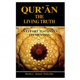 Qur'ãn the Living Truth: An Effort to Convey its Meaning