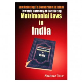 Law Relating to Conversion in Islam: Towards Harmony of Conflicting Matrimonial Laws in India