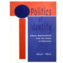 Politics of Identity: Ethnic Nationalism and the State in Pakistan