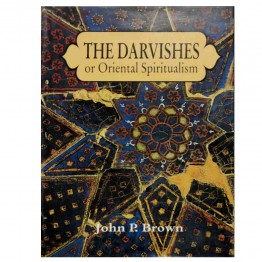 The Darvishes, or Oriental Spiritualism