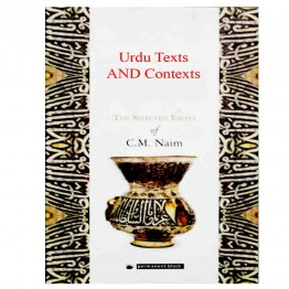 Urdu Texts and Contexts: The Selected Essays of C.M. Naim