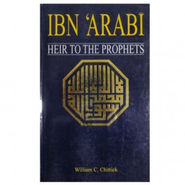 Ibn'Arabi Heir to the Prophets