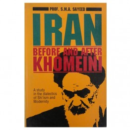 Iran Before and After Khomeini A Study in the dialectics of Shi'ism and Modernity