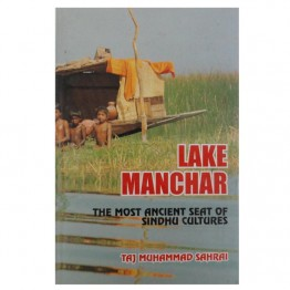 Lake Manchar The Most Ancient Seat of Sindhu Cultures