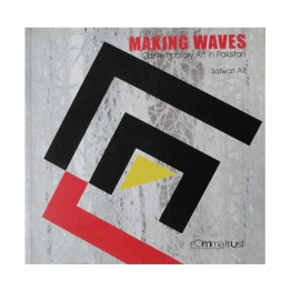 Making Waves (Contemporary art in Pakistan)