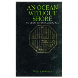An Ocean Without Shore Ibn 'Arabi, The Book, and the Law