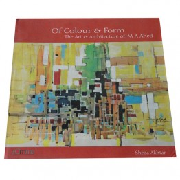 Of Colour & Form (The Art & Architecture of M.A. Ahed)