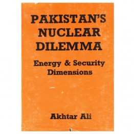 Pakistan's Nuclear Dilemma Energy & Security Dimensions