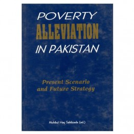 Poverty Alleviation In Pakistan Present Scenario and Future Strategy