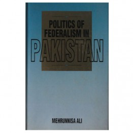 Politics of Federalism in Pakistan