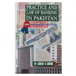 Practice and Law of Banking in Pakistan Revised & 7th Enlarged Edition