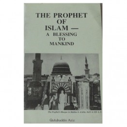 The Prophet of Islam - A Blessing to Mankind