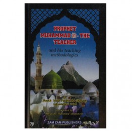 Prophet Muhammad (S.A.W.) The Teacher and his Teaching Methodologies