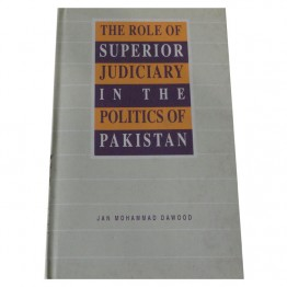 The Role of Superior Judiciary in the Politics of Pakistan