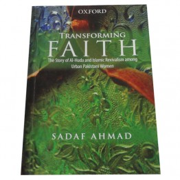 Transforming Faith    The Story of Al-Huda and Islamic Revivalism among Urban Pakistani Women